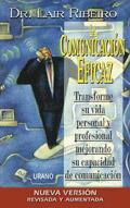 La comunicación eficaz. Transforme su vida personal y profesional mejorando su capacidad de comunicación