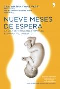 Nueve meses de espera. La guía definitiva del embarazo, el parto y el posparto.