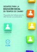 Desafíos para la educación social en tiempos de cambio. Propuestas de trabajo para la intervención socioeducativa
