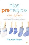 Hijos prematuros. Amor infinito. Guía práctica para los cuidados de los prematuros hasta la adolescencia.