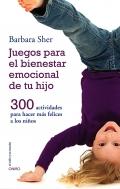 Juegos para el bienestar emocional de tu hijo. 300 actividades para hacer mas felices a los niños