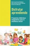 Disfrutar aprendiendo. Propuestas didácticas imaginativas para la enseñanza inicial