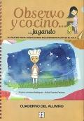 Observo y cocino... jugando. El viaje de Silvia: nuevo diario de experimentación en el aula. Cuaderno del alumno.
