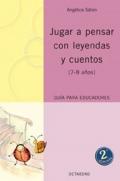 Jugar a pensar con leyendas y cuentos (7-8 años) Guía para educadores.