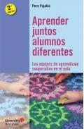 Aprender juntos alumnos diferentes. Los equipos de aprendizaje cooperativo en el aula.