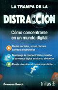 La trampa de la distracción. Cómo concentrarse en un mundo digital