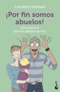 ¡Por fin somos abuelos! Guía práctica para los abuelos de hoy