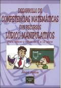 Desarrollo de competencias matemáticas con recursos lúdico-manipulativos. Para niños y niñas de 6 a 12 años.