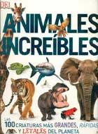 Animales increíbles. Las 100 criaturas más grandes, rápidas y letales del planeta