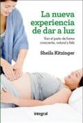 La nueva experienca de dar a luz. Vivir el parto de forma consciente, natural y feliz