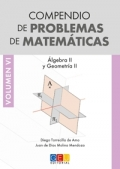 Compendio de problemas de matemáticas VI. Álgebra II y geometría II