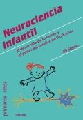 Neurociencia infantil. El desarrollo de la mente y el poder del cerebro de 0 a 6 años