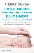 Los 6 meses que pueden cambiar el mundo y el futuro de mi hijo. Descubre cómo comer durante el embarazo para proteger a tu hijo del sobrepeso y la diabetes