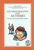 Los niños pequeños con autismo. Soluciones prácticas para problemas cotidianos.