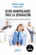 Hijos manipulados tras la separación. Cómo detectar y tratar la alienación parental.