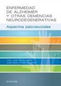 Enfermedad de Alzheimer y otras demencias neurodegenerativas Aspectos psicosociales