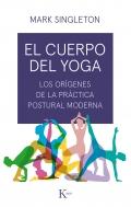 El cuerpo del yoga. Los orígenes de la práctica postural moderna