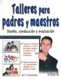 Talleres para padres y maestros. Diseño, conducción y evaluación.