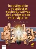 Investigacioón y respuestas socioeducativas del profesorado en el siglo XXI