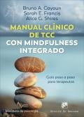 Manual clínico de Terapia Cognitivo Conductual con Mindfulness integrado. Guía paso a paso para terapeutas
