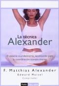 La técnica Alexander. El sistema mundialmente reconocido para la coordinación cuerpo-mente.