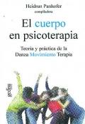 El cuerpo en psicoterapia. Teoría y práctica de la Danza Movimiento Terapia.