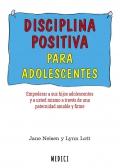 Disciplina positiva para adolescentes. Empoderar a sus hijos adolescentes y a usted mismo a través de una paternidad amable y firme