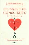 Separación consciente. Un programa en cinco pasos para vivir felices cuando la historia llega a su fin