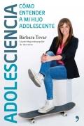 Adolesciencia. Cómo entender a mi hijo adolescente