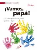 ¡ Vamos, papá !. 75 cosas para hacer juntos padres e hijos.