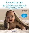 El mundo secreto de tu hijo de 0 a 3 meses La comunicación no verbal del bebé. el comienzo de la vida