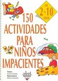 150 actividades para niños impacientes. De 2 a 10 años.