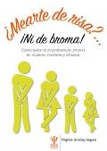 ¿Mearte de risa?...¡ni de broma!. Cómo evitar la incontinencia urinaria en mujeres, hombres y niños/as