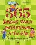 365 Juegos para entretener a tu hijo. Actividades y juegos creativos para estimular a los niños de 1 a 3 años.