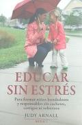 Educar sin estrés. Para formar niños bondadosos y responsables sin cachetes, castigos ni sobornos.