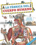 La fábrica del cuerpo humano ¡Descubre cómo eres por dentro!