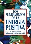 Los fundamentos de la energía positiva. AT la nueva ciencia aplicada a la gestión empresarial.
