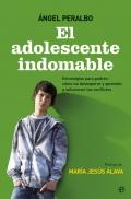 El adolescente indomable. Estrategias para padres: cómo no desesperar y aprender a solucionar los conflictos.
