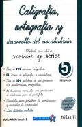Caligrafía, ortografía y desarrollo del vocabulario. Método con letra cursiva y script. 5 primaria