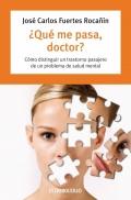 ¿Qué me pasa doctor?. Cómo distinguir un transtorno pasajero de un problema de salud mental.
