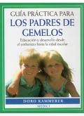 Guia practica para padres de gemelos. Educación y desarrollo desde el embarazo hasta la etapa escolar