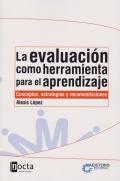 La evaluación como herramienta para el aprendizaje. Conceptos, estrategias y recomendaciones