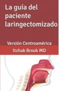 La guía del paciente laringectomizado. Versión Centroamérica.