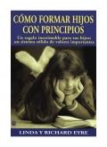 Como formar hijos con principios. Un regalo inestimable para sus hijos: un sistema sólido de valores importantes