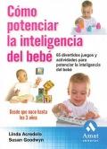 Cómo potenciar la inteligencia del bebé. 65 divertidos juegos y actividades para potenciar la inteligencia del bebé. Desde que nace hasta los 3 años.