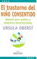 El trastorno del niño consentido. Manual para padres y maestros desorientados.