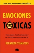 Emociones tóxicas. Cómo sanar el daño emocional y ser libres para tener paz interior.