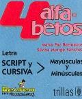 4 alfabetos. Letra script y cursiva- mayúsculas y minúsculas.