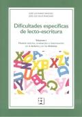 Dificultades específicas de lecto-escritura. Volumen I. Modelo teórico, evaluación e intervención en la lectura y en las dislexias