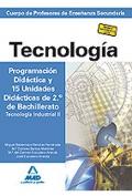 Tecnología. Programación Didáctica y 15 Unidades Didácticas de 2º de Bachillerato. Tecnología Industrial II. Cuerpo de Profesores de Enseñanza Secundaria.